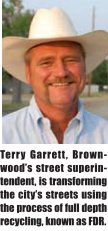 Terry Garrett, Brownwood's street superintendent, is transforming the city's streets using the process of full depth recycling, known as FDR.